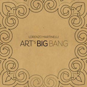 Art's Big Bang – Contemporaneo oggi escluso ieri – 1.4 (Quarta Parte)